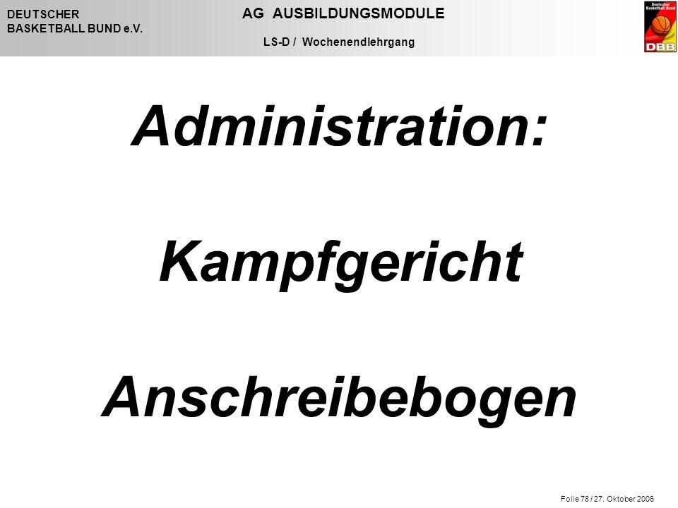 Folie 78 / 27. Oktober 2006 DEUTSCHER AG AUSBILDUNGSMODULE BASKETBALL BUND e.V. LS-D / Wochenendlehrgang Administration: Kampfgericht Anschreibebogen