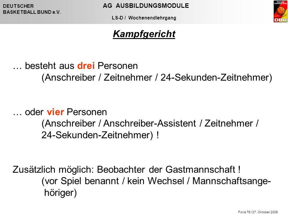 Folie 79 / 27. Oktober 2006 DEUTSCHER AG AUSBILDUNGSMODULE BASKETBALL BUND e.V. LS-D / Wochenendlehrgang Kampfgericht … besteht aus drei Personen (Ans