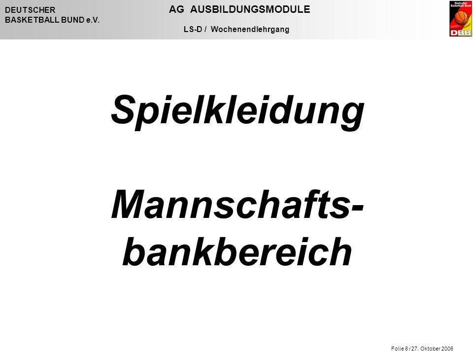 Folie 8 / 27. Oktober 2006 DEUTSCHER AG AUSBILDUNGSMODULE BASKETBALL BUND e.V. LS-D / Wochenendlehrgang Spielkleidung Mannschafts- bankbereich