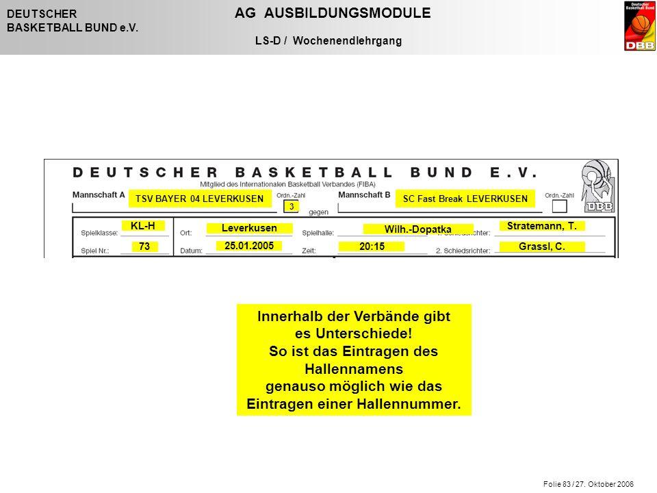 Folie 83 / 27. Oktober 2006 DEUTSCHER AG AUSBILDUNGSMODULE BASKETBALL BUND e.V. LS-D / Wochenendlehrgang 73 KL-H Innerhalb der Verbände gibt es Unters