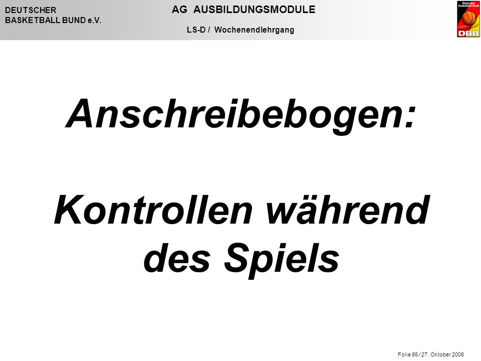 Folie 86 / 27. Oktober 2006 DEUTSCHER AG AUSBILDUNGSMODULE BASKETBALL BUND e.V.
