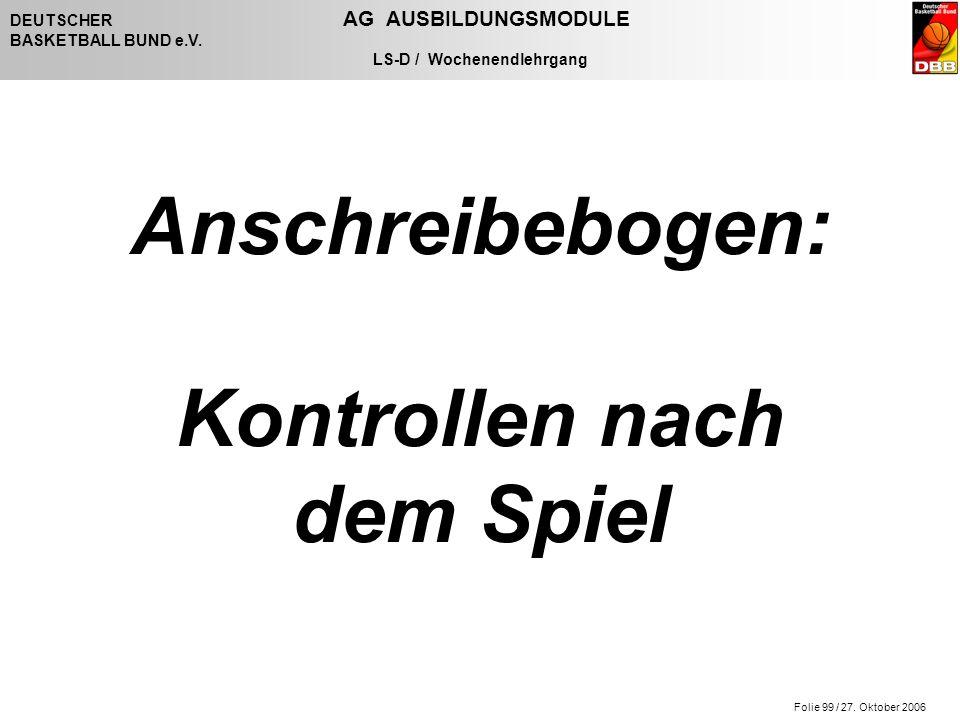 Folie 99 / 27. Oktober 2006 DEUTSCHER AG AUSBILDUNGSMODULE BASKETBALL BUND e.V.