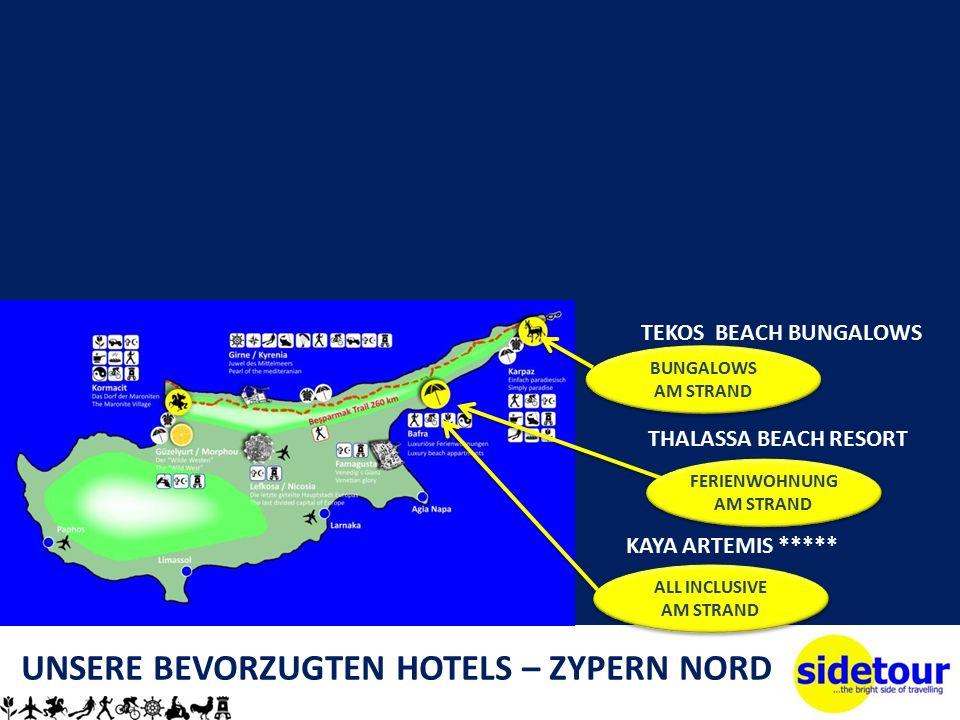 UNSERE BEVORZUGTEN HOTELS – ZYPERN NORD THALASSA BEACH RESORT KAYA ARTEMIS ***** TEKOS BEACH BUNGALOWS FERIENWOHNUNG AM STRAND BUNGALOWS AM STRAND BUNGALOWS AM STRAND ALL INCLUSIVE AM STRAND ALL INCLUSIVE AM STRAND