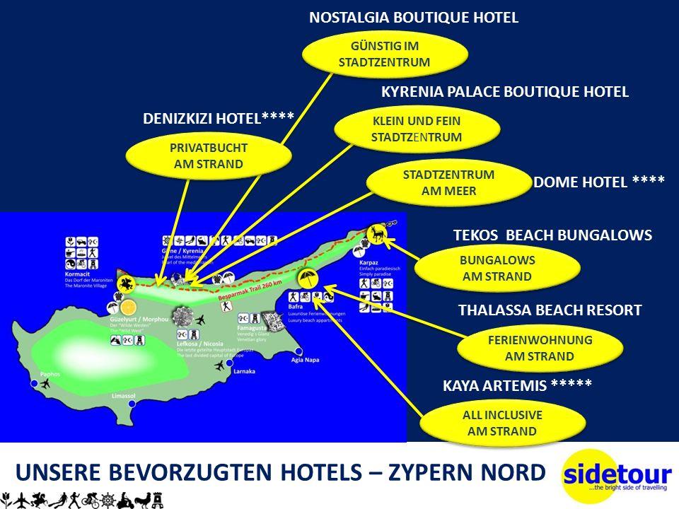 UNSERE BEVORZUGTEN HOTELS – ZYPERN NORD NOSTALGIA BOUTIQUE HOTEL KYRENIA PALACE BOUTIQUE HOTEL DOME HOTEL **** THALASSA BEACH RESORT KAYA ARTEMIS ***** TEKOS BEACH BUNGALOWS DENIZKIZI HOTEL**** FERIENWOHNUNG AM STRAND PRIVATBUCHT AM STRAND PRIVATBUCHT AM STRAND GÜNSTIG IM STADTZENTRUM GÜNSTIG IM STADTZENTRUM KLEIN UND FEIN STADTZENTRUM KLEIN UND FEIN STADTZENTRUM STADTZENTRUM AM MEER BUNGALOWS AM STRAND BUNGALOWS AM STRAND ALL INCLUSIVE AM STRAND ALL INCLUSIVE AM STRAND