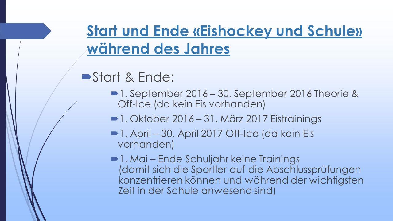 Start und Ende «Eishockey und Schule» während des Jahres  Start & Ende:  1. September 2016 – 30. September 2016 Theorie & Off-Ice (da kein Eis vorha