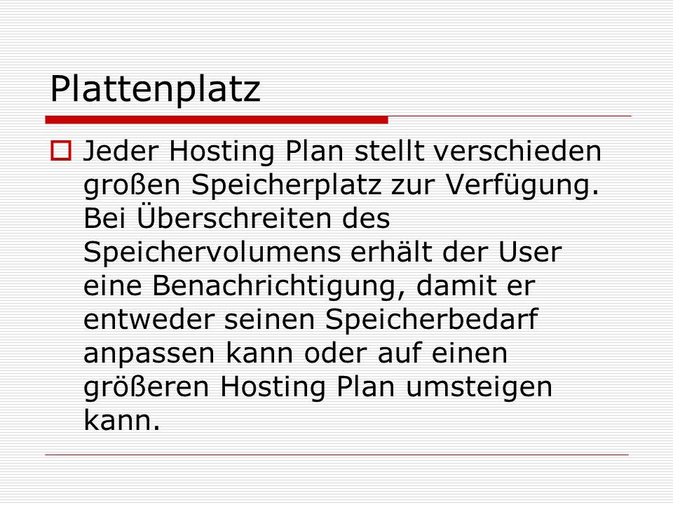 Plattenplatz  Jeder Hosting Plan stellt verschieden großen Speicherplatz zur Verfügung.