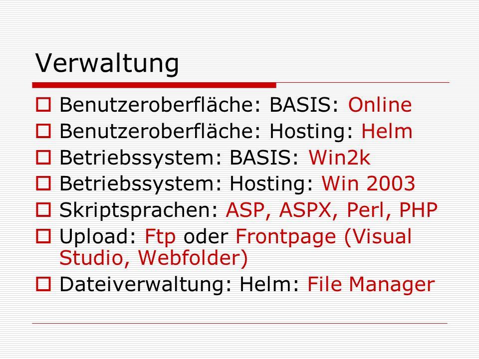 Verwaltung  Benutzeroberfläche: BASIS: Online  Benutzeroberfläche: Hosting: Helm  Betriebssystem: BASIS: Win2k  Betriebssystem: Hosting: Win 2003  Skriptsprachen: ASP, ASPX, Perl, PHP  Upload: Ftp oder Frontpage (Visual Studio, Webfolder)  Dateiverwaltung: Helm: File Manager