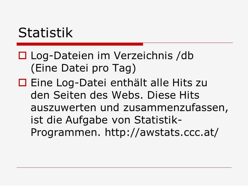Statistik  Log-Dateien im Verzeichnis /db (Eine Datei pro Tag)  Eine Log-Datei enthält alle Hits zu den Seiten des Webs.