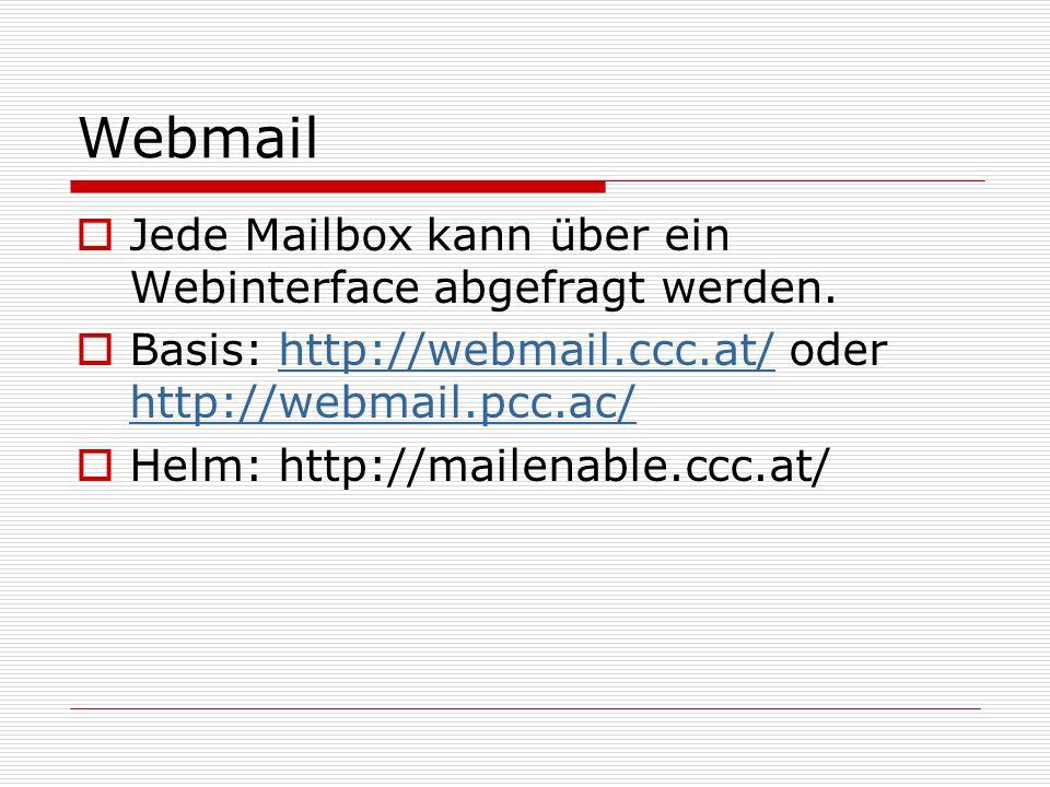 Webmail  Jede Mailbox kann über ein Webinterface abgefragt werden.