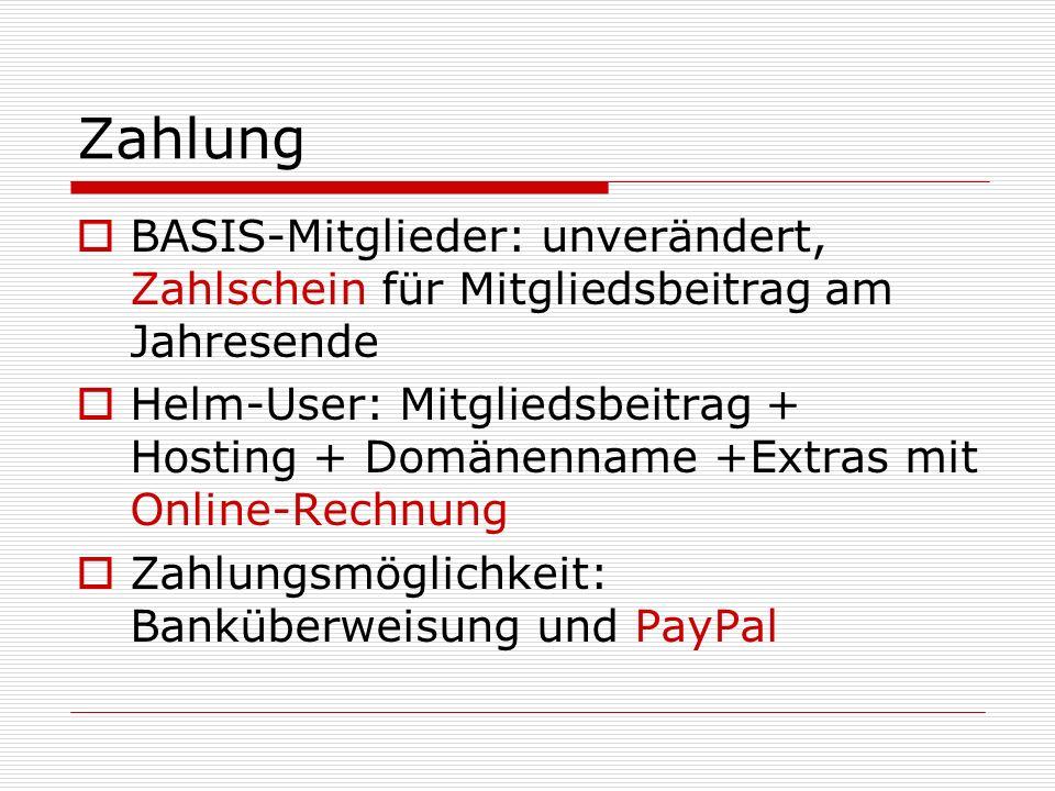 Zahlung  BASIS-Mitglieder: unverändert, Zahlschein für Mitgliedsbeitrag am Jahresende  Helm-User: Mitgliedsbeitrag + Hosting + Domänenname +Extras mit Online-Rechnung  Zahlungsmöglichkeit: Banküberweisung und PayPal