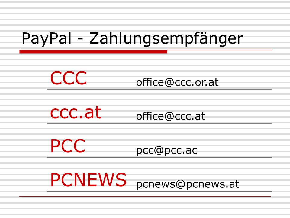 PayPal - Zahlungsempfänger CCC office@ccc.or.at ccc.at office@ccc.at PCC pcc@pcc.ac PCNEWS pcnews@pcnews.at