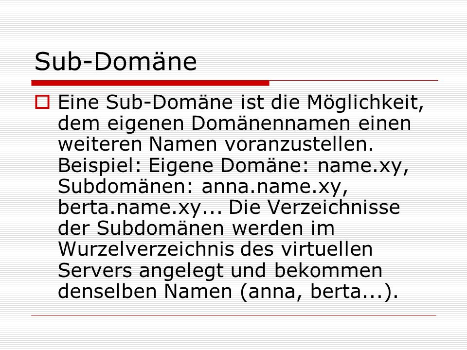 Sub-Domäne  Eine Sub-Domäne ist die Möglichkeit, dem eigenen Domänennamen einen weiteren Namen voranzustellen.