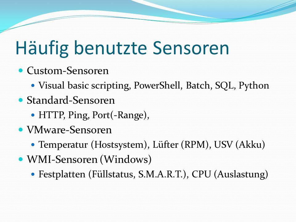 Häufig benutzte Sensoren Custom-Sensoren Visual basic scripting, PowerShell, Batch, SQL, Python Standard-Sensoren HTTP, Ping, Port(-Range), VMware-Sen