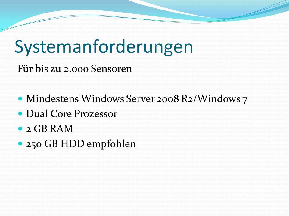 Systemanforderungen Für bis zu 2.000 Sensoren Mindestens Windows Server 2008 R2/Windows 7 Dual Core Prozessor 2 GB RAM 250 GB HDD empfohlen