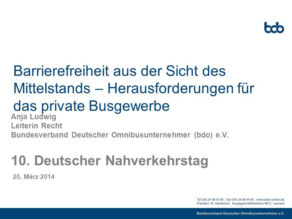 Barrierefreiheit aus der Sicht des Mittelstands – Herausforderungen für das private Busgewerbe Anja Ludwig Leiterin Recht Bundesverband Deutscher Omnibusunternehmer (bdo) e.V.