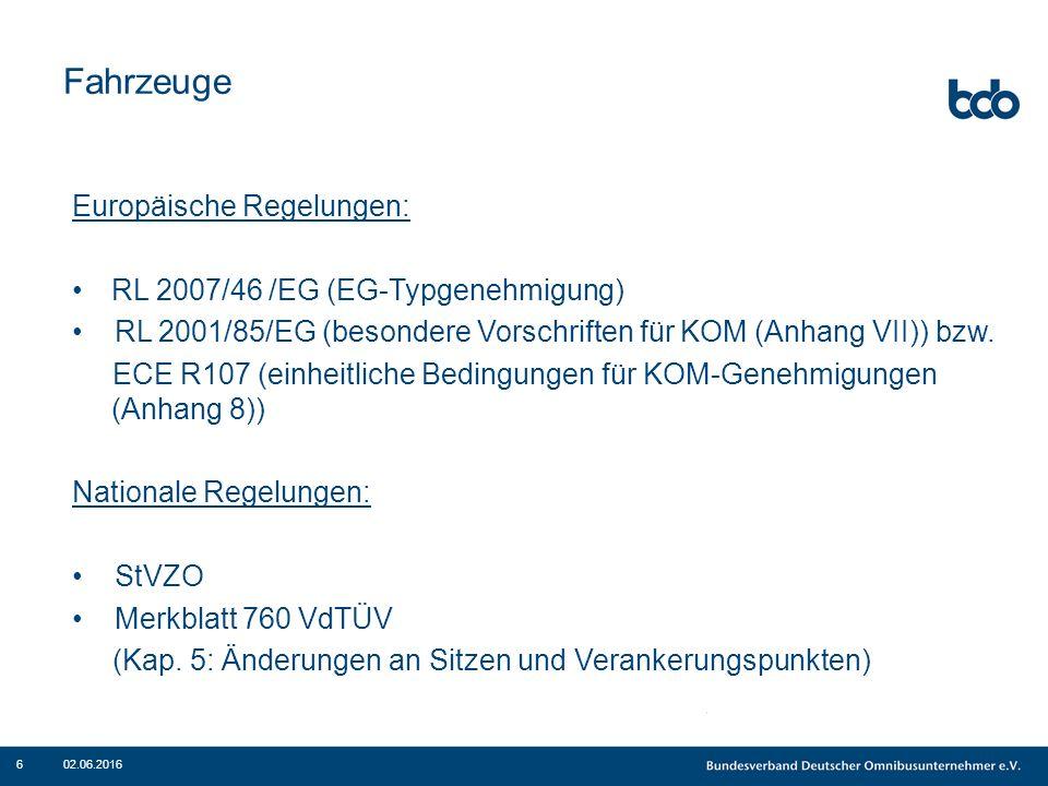 Fahrzeuge Europäische Regelungen: RL 2007/46 /EG (EG-Typgenehmigung) RL 2001/85/EG (besondere Vorschriften für KOM (Anhang VII)) bzw. ECE R107 (einhei