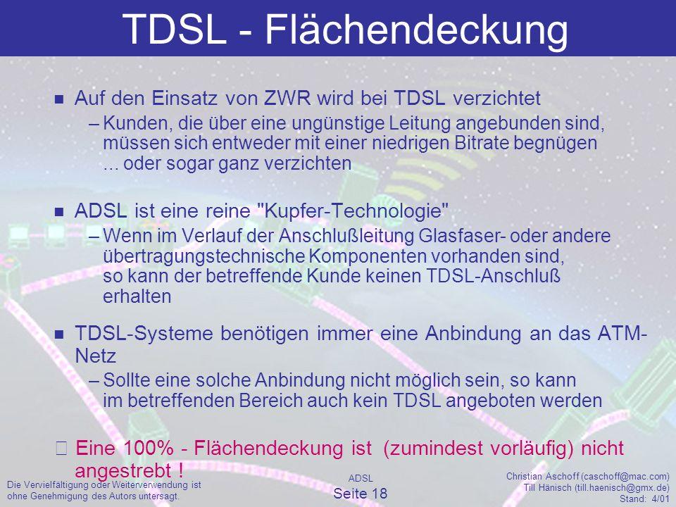 ADSL Seite 18 Christian Aschoff (caschoff@mac.com) Till Hänisch (till.haenisch@gmx.de) Stand: 4/01 Die Vervielfältigung oder Weiterverwendung ist ohne Genehmigung des Autors untersagt.