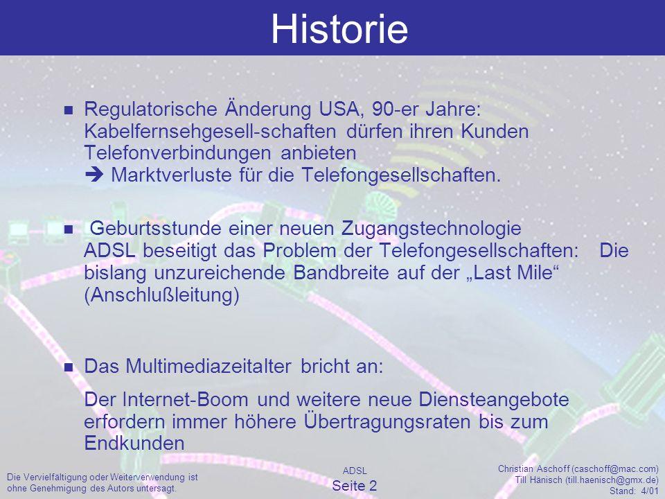 ADSL Seite 3 Christian Aschoff (caschoff@mac.com) Till Hänisch (till.haenisch@gmx.de) Stand: 4/01 Die Vervielfältigung oder Weiterverwendung ist ohne Genehmigung des Autors untersagt.