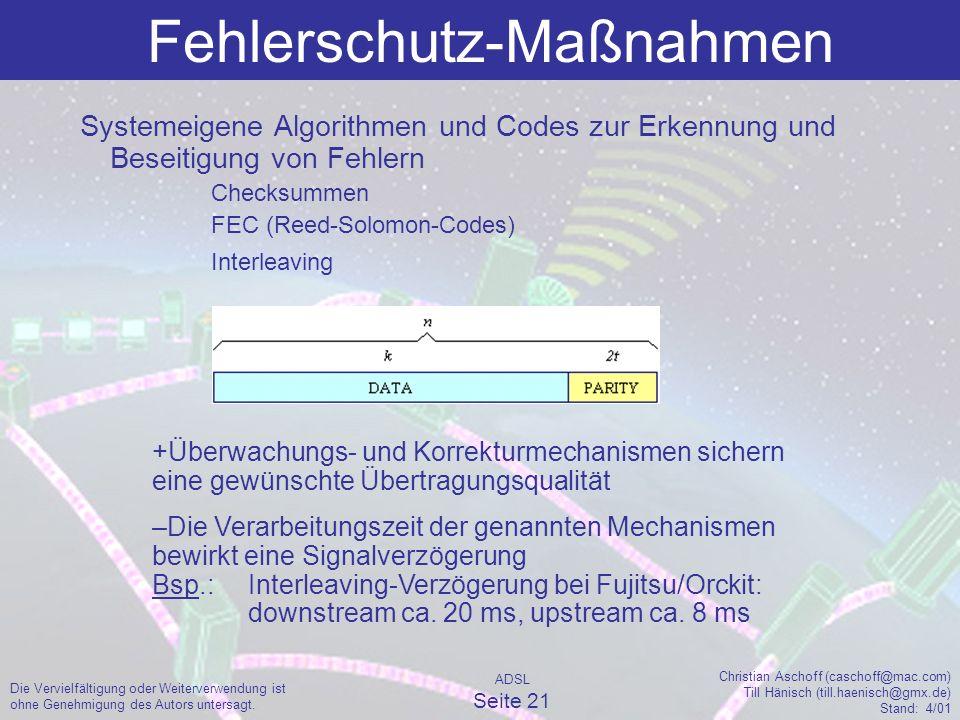 ADSL Seite 21 Christian Aschoff (caschoff@mac.com) Till Hänisch (till.haenisch@gmx.de) Stand: 4/01 Die Vervielfältigung oder Weiterverwendung ist ohne Genehmigung des Autors untersagt.