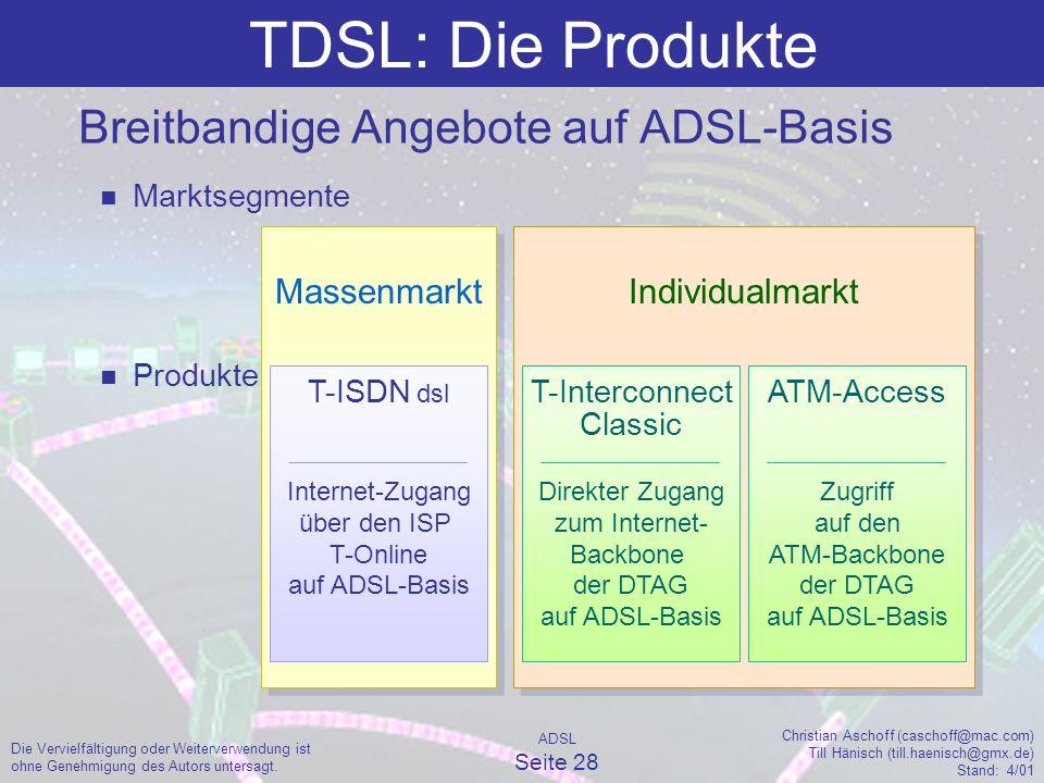 ADSL Seite 28 Christian Aschoff (caschoff@mac.com) Till Hänisch (till.haenisch@gmx.de) Stand: 4/01 Die Vervielfältigung oder Weiterverwendung ist ohne Genehmigung des Autors untersagt.