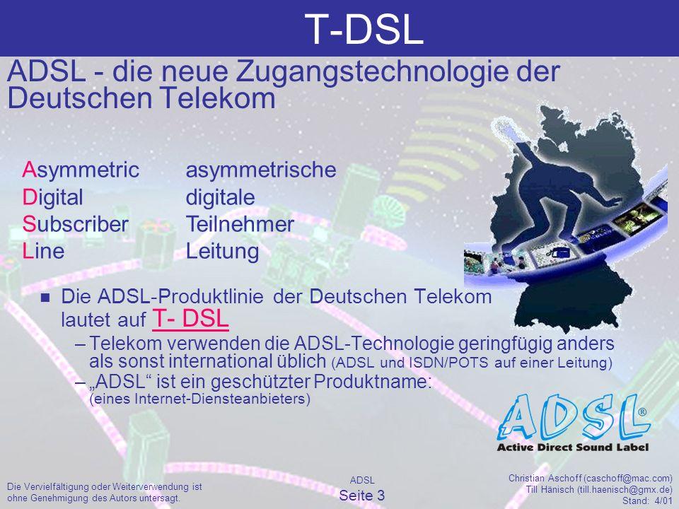 ADSL Seite 24 Christian Aschoff (caschoff@mac.com) Till Hänisch (till.haenisch@gmx.de) Stand: 4/01 Die Vervielfältigung oder Weiterverwendung ist ohne Genehmigung des Autors untersagt.