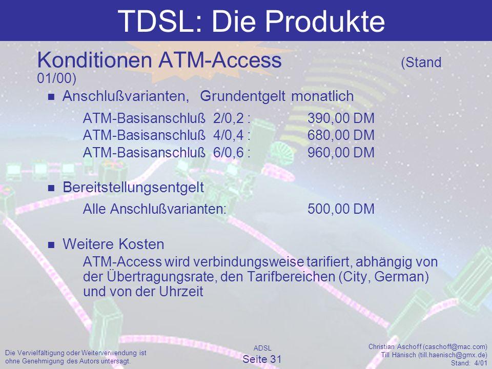 ADSL Seite 31 Christian Aschoff (caschoff@mac.com) Till Hänisch (till.haenisch@gmx.de) Stand: 4/01 Die Vervielfältigung oder Weiterverwendung ist ohne Genehmigung des Autors untersagt.