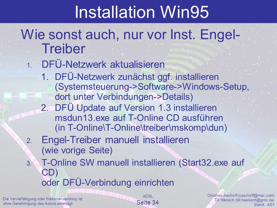 ADSL Seite 34 Christian Aschoff (caschoff@mac.com) Till Hänisch (till.haenisch@gmx.de) Stand: 4/01 Die Vervielfältigung oder Weiterverwendung ist ohne Genehmigung des Autors untersagt.