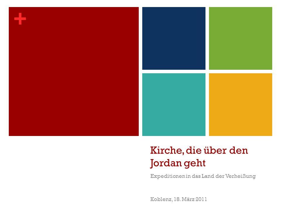 + Kirche, die über den Jordan geht Expeditionen in das Land der Verheißung Koblenz, 18. März 2011