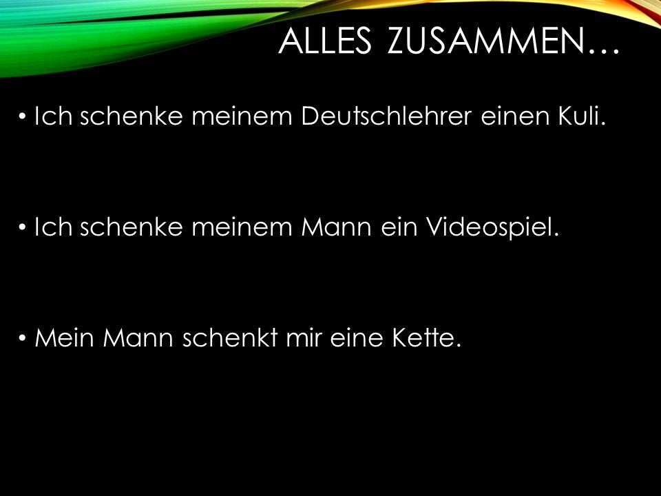 ALLES ZUSAMMEN… Ich schenke meinem Deutschlehrer einen Kuli.