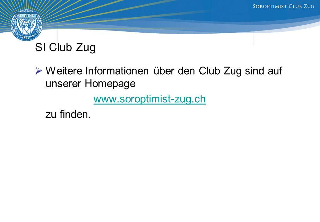 SI Club Zug  Weitere Informationen über den Club Zug sind auf unserer Homepage www.soroptimist-zug.ch zu finden.