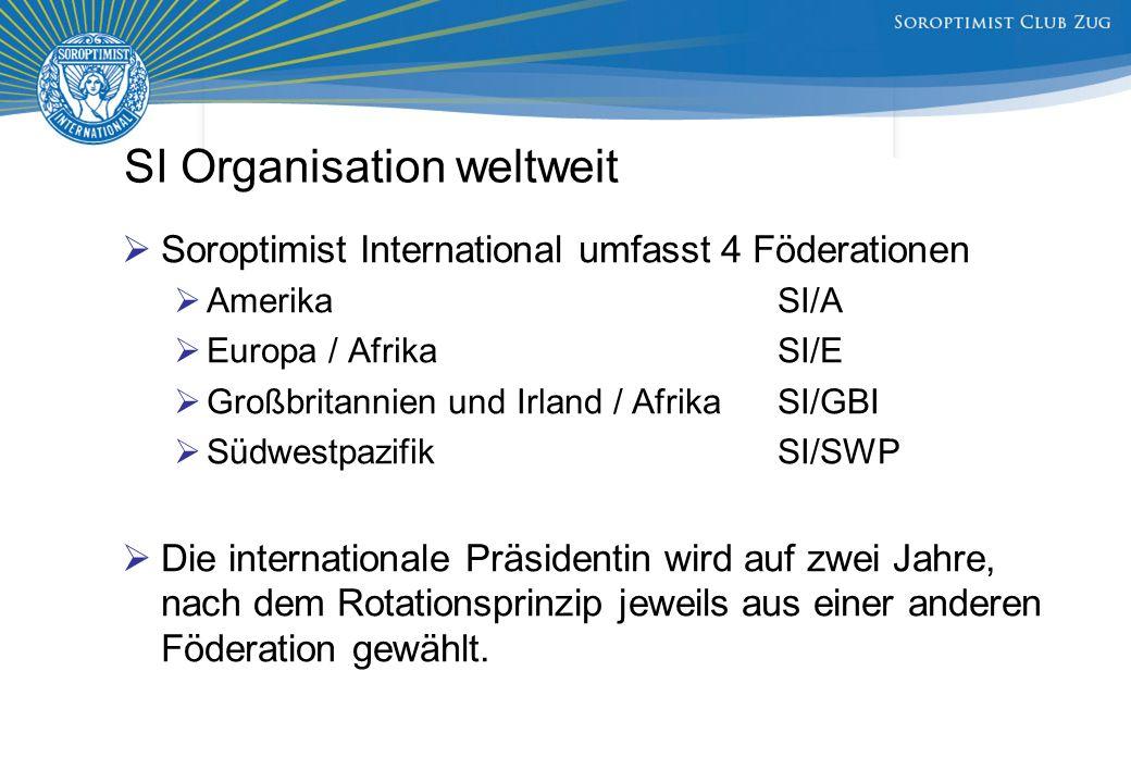 SI Organisation weltweit  Soroptimist International umfasst 4 Föderationen  AmerikaSI/A  Europa / AfrikaSI/E  Großbritannien und Irland / AfrikaSI/GBI  Südwestpazifik SI/SWP  Die internationale Präsidentin wird auf zwei Jahre, nach dem Rotationsprinzip jeweils aus einer anderen Föderation gewählt.