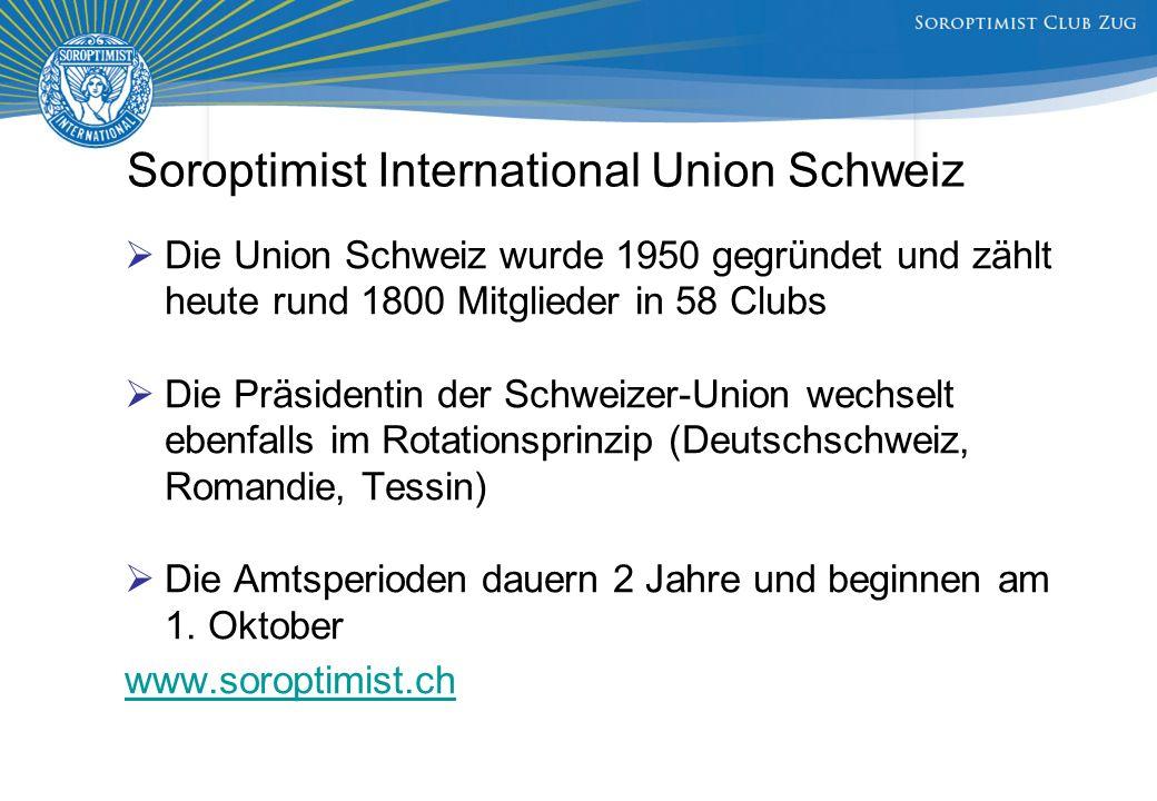 Soroptimist International Union Schweiz  Die Union Schweiz wurde 1950 gegründet und zählt heute rund 1800 Mitglieder in 58 Clubs  Die Präsidentin der Schweizer-Union wechselt ebenfalls im Rotationsprinzip (Deutschschweiz, Romandie, Tessin)  Die Amtsperioden dauern 2 Jahre und beginnen am 1.