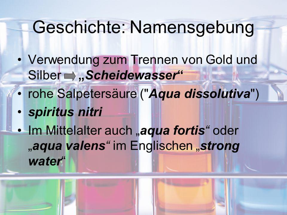 """Geschichte: Namensgebung Verwendung zum Trennen von Gold und Silber """"Scheidewasser"""" rohe Salpetersäure ("""