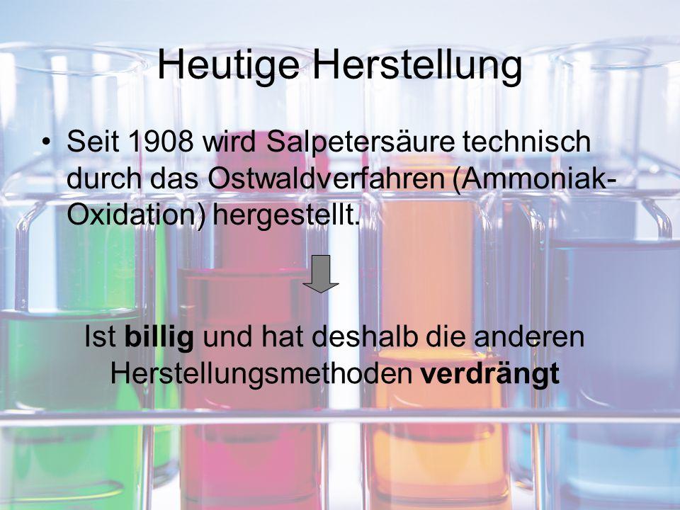 Heutige Herstellung Seit 1908 wird Salpetersäure technisch durch das Ostwaldverfahren (Ammoniak- Oxidation) hergestellt. Ist billig und hat deshalb di
