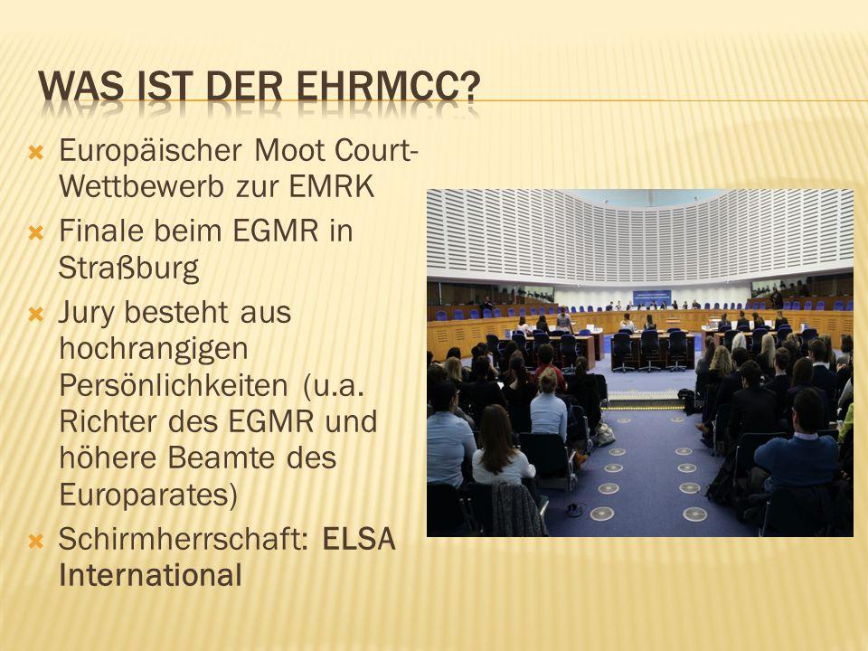  Europäischer Moot Court- Wettbewerb zur EMRK  Finale beim EGMR in Straßburg  Jury besteht aus hochrangigen Persönlichkeiten (u.a. Richter des EGMR