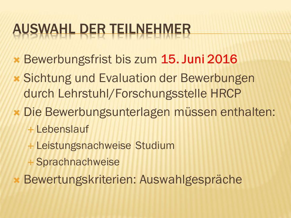  Bewerbungsfrist bis zum 15. Juni 2016  Sichtung und Evaluation der Bewerbungen durch Lehrstuhl/Forschungsstelle HRCP  Die Bewerbungsunterlagen müs