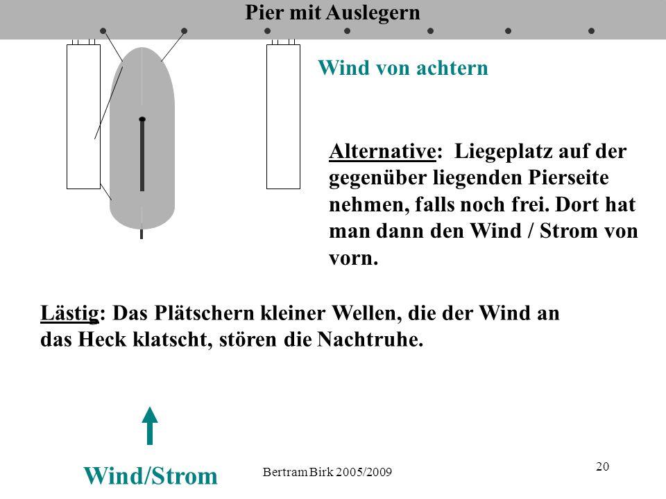 Bertram Birk 2005/2009 20 Pier mit Auslegern Wind von achtern Wind/Strom Alternative: Liegeplatz auf der gegenüber liegenden Pierseite nehmen, falls noch frei.