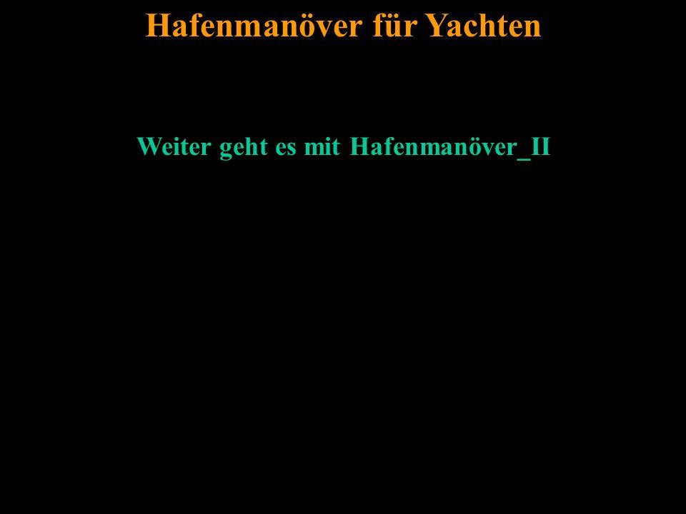 Bertram Birk 2005/2009 21 Hafenmanöver für Yachten Weiter geht es mit Hafenmanöver_II