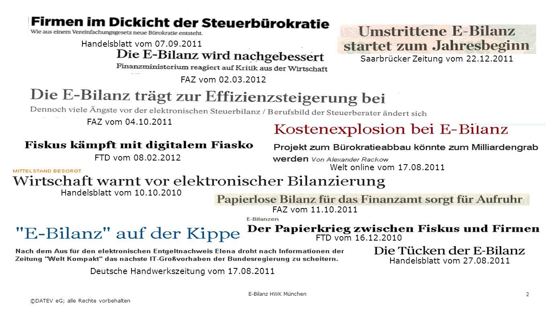 ©DATEV eG; alle Rechte vorbehalten Handelsblatt vom 10.10.2010 FAZ vom 02.03.2012 Saarbrücker Zeitung vom 22.12.2011 FAZ vom 04.10.2011 Handelsblatt vom 27.08.2011 FAZ vom 11.10.2011 Handelsblatt vom 07.09.2011 Welt online vom 17.08.2011 FTD vom 08.02.2012 Deutsche Handwerkszeitung vom 17.08.2011 FTD vom 16.12.2010 2 E-Bilanz HWK München