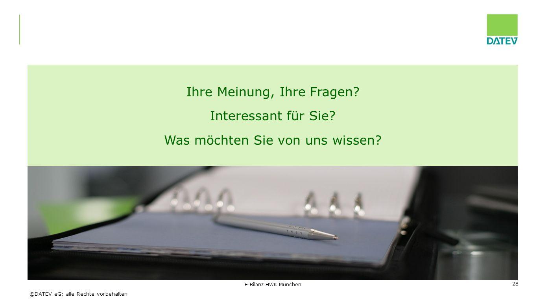 ©DATEV eG; alle Rechte vorbehalten E-Bilanz HWK München 28 Ihre Meinung, Ihre Fragen.