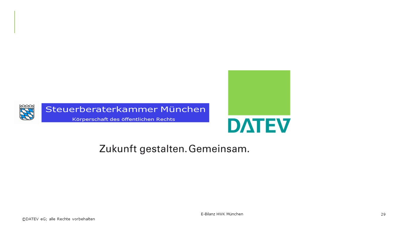 ©DATEV eG; alle Rechte vorbehalten E-Bilanz HWK München 29