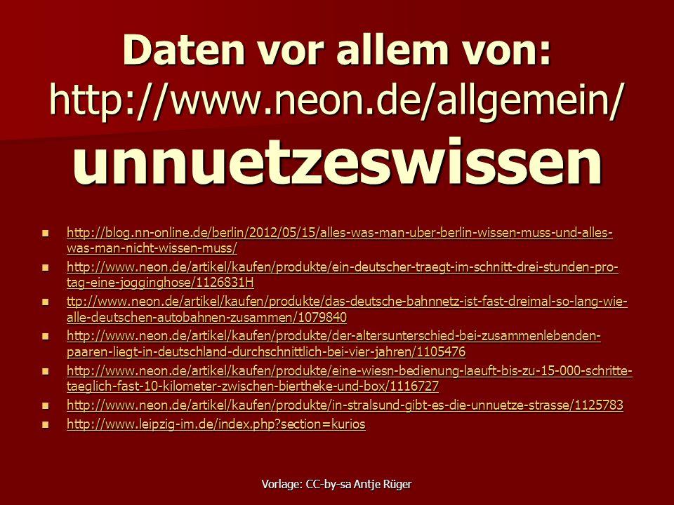 Daten vor allem von: http://www.neon.de/allgemein/ unnuetzeswissen http://blog.nn-online.de/berlin/2012/05/15/alles-was-man-uber-berlin-wissen-muss-und-alles- was-man-nicht-wissen-muss/ http://blog.nn-online.de/berlin/2012/05/15/alles-was-man-uber-berlin-wissen-muss-und-alles- was-man-nicht-wissen-muss/ http://blog.nn-online.de/berlin/2012/05/15/alles-was-man-uber-berlin-wissen-muss-und-alles- was-man-nicht-wissen-muss/ http://blog.nn-online.de/berlin/2012/05/15/alles-was-man-uber-berlin-wissen-muss-und-alles- was-man-nicht-wissen-muss/ http://www.neon.de/artikel/kaufen/produkte/ein-deutscher-traegt-im-schnitt-drei-stunden-pro- tag-eine-jogginghose/1126831H http://www.neon.de/artikel/kaufen/produkte/ein-deutscher-traegt-im-schnitt-drei-stunden-pro- tag-eine-jogginghose/1126831H http://www.neon.de/artikel/kaufen/produkte/ein-deutscher-traegt-im-schnitt-drei-stunden-pro- tag-eine-jogginghose/1126831H http://www.neon.de/artikel/kaufen/produkte/ein-deutscher-traegt-im-schnitt-drei-stunden-pro- tag-eine-jogginghose/1126831H ttp://www.neon.de/artikel/kaufen/produkte/das-deutsche-bahnnetz-ist-fast-dreimal-so-lang-wie- alle-deutschen-autobahnen-zusammen/1079840 ttp://www.neon.de/artikel/kaufen/produkte/das-deutsche-bahnnetz-ist-fast-dreimal-so-lang-wie- alle-deutschen-autobahnen-zusammen/1079840 ttp://www.neon.de/artikel/kaufen/produkte/das-deutsche-bahnnetz-ist-fast-dreimal-so-lang-wie- alle-deutschen-autobahnen-zusammen/1079840 ttp://www.neon.de/artikel/kaufen/produkte/das-deutsche-bahnnetz-ist-fast-dreimal-so-lang-wie- alle-deutschen-autobahnen-zusammen/1079840 http://www.neon.de/artikel/kaufen/produkte/der-altersunterschied-bei-zusammenlebenden- paaren-liegt-in-deutschland-durchschnittlich-bei-vier-jahren/1105476 http://www.neon.de/artikel/kaufen/produkte/der-altersunterschied-bei-zusammenlebenden- paaren-liegt-in-deutschland-durchschnittlich-bei-vier-jahren/1105476 http://www.neon.de/artikel/kaufen/produkte/der-altersunterschied-bei-zusammenlebenden- paaren-liegt-in-de