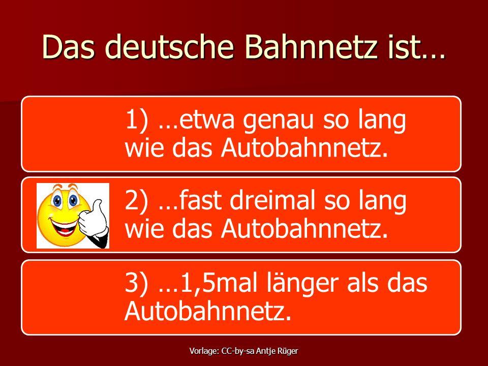 Das deutsche Bahnnetz ist… 1) …etwa genau so lang wie das Autobahnnetz. 2) …fast dreimal so lang wie das Autobahnnetz. 3) …1,5mal länger als das Autob