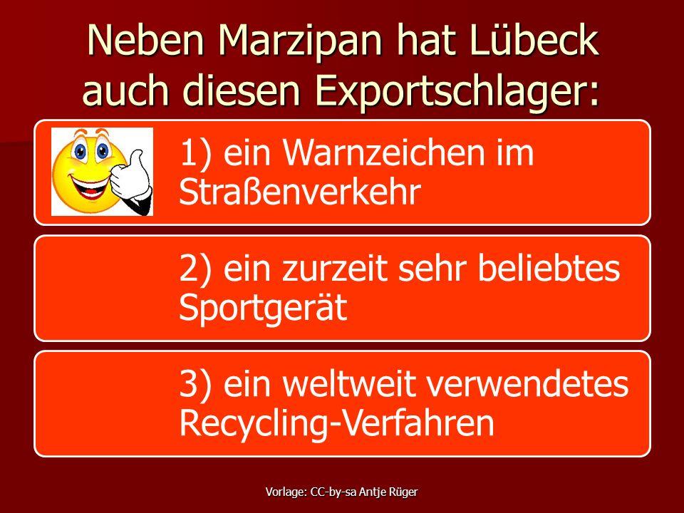 Neben Marzipan hat Lübeck auch diesen Exportschlager: 1) ein Warnzeichen im Straßenverkehr 2) ein zurzeit sehr beliebtes Sportgerät 3) ein weltweit verwendetes Recycling-Verfahren Vorlage: CC-by-sa Antje Rüger