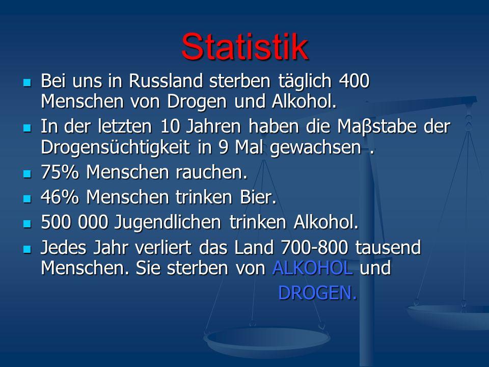 Statistik Bei uns in Russland sterben täglich 400 Menschen von Drogen und Alkohol.