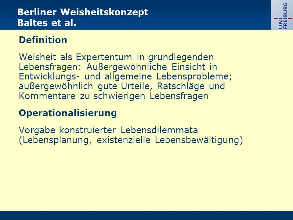Berliner Weisheitskonzept Baltes et al. Definition Weisheit als Expertentum in grundlegenden Lebensfragen: Außergewöhnliche Einsicht in Entwicklungs-
