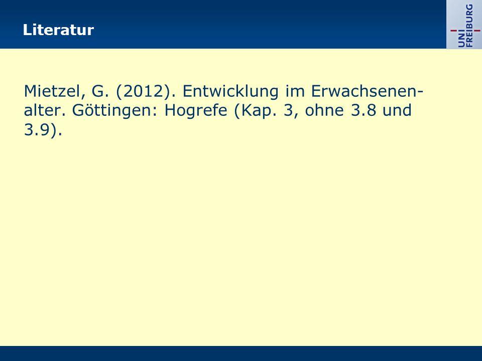 Literatur Mietzel, G. (2012). Entwicklung im Erwachsenen- alter. Göttingen: Hogrefe (Kap. 3, ohne 3.8 und 3.9).