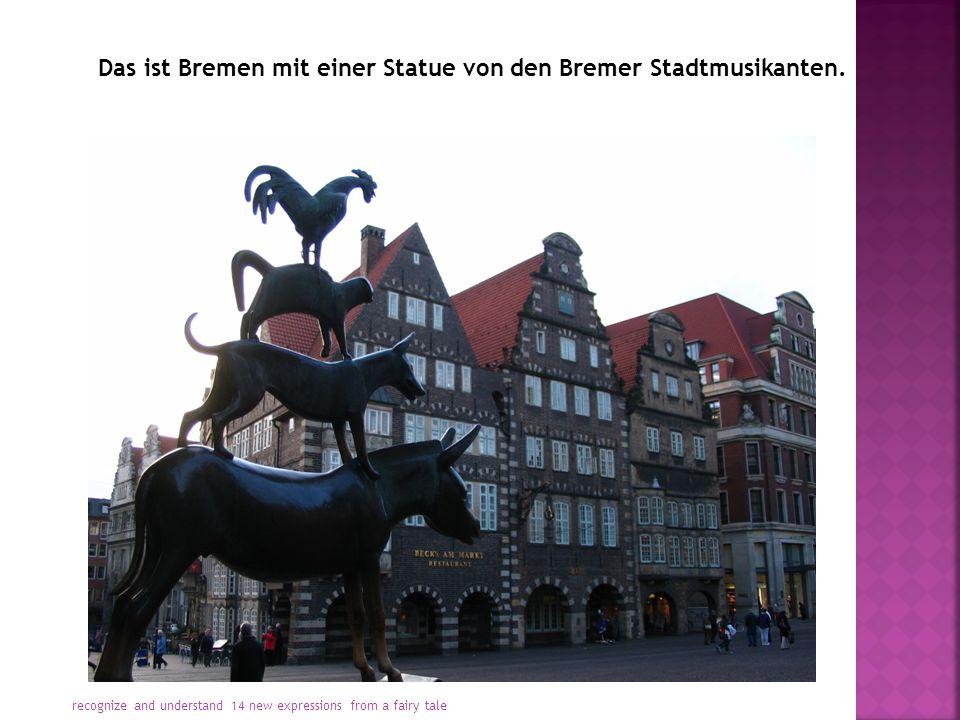Das ist Bremen mit einer Statue von den Bremer Stadtmusikanten.
