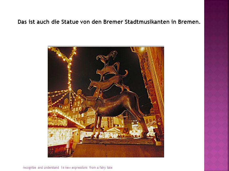 Das ist auch die Statue von den Bremer Stadtmusikanten in Bremen.