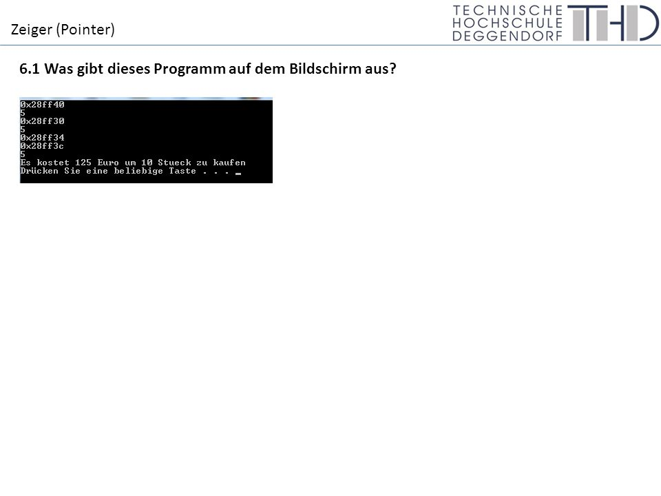 Zeiger (Pointer) 6.1 Was gibt dieses Programm auf dem Bildschirm aus?